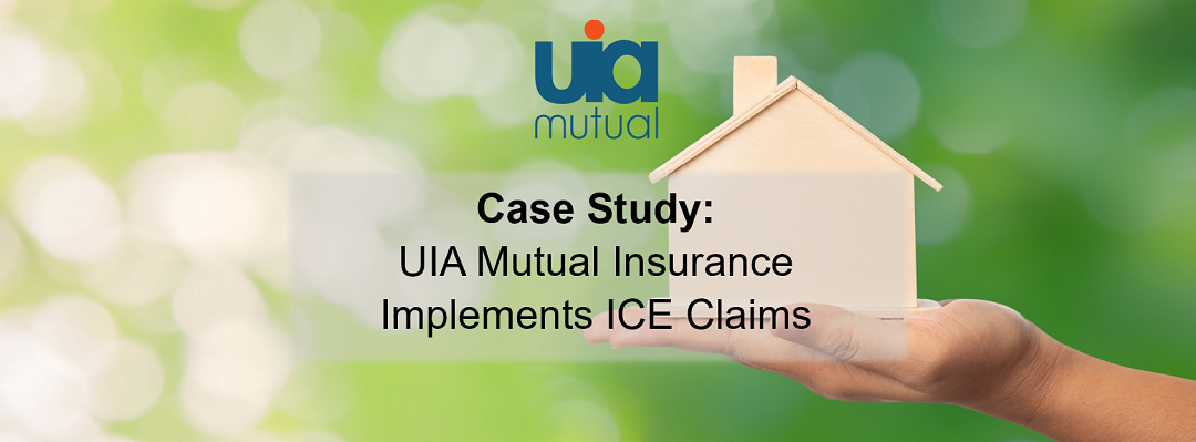 UIA Mutual Insurance – ICE Claims Case Study