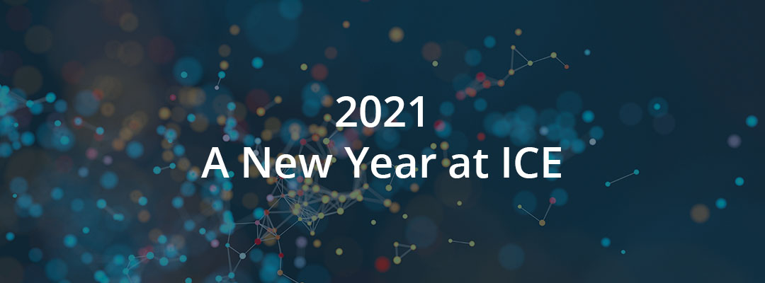 2021 – A New Year at ICE